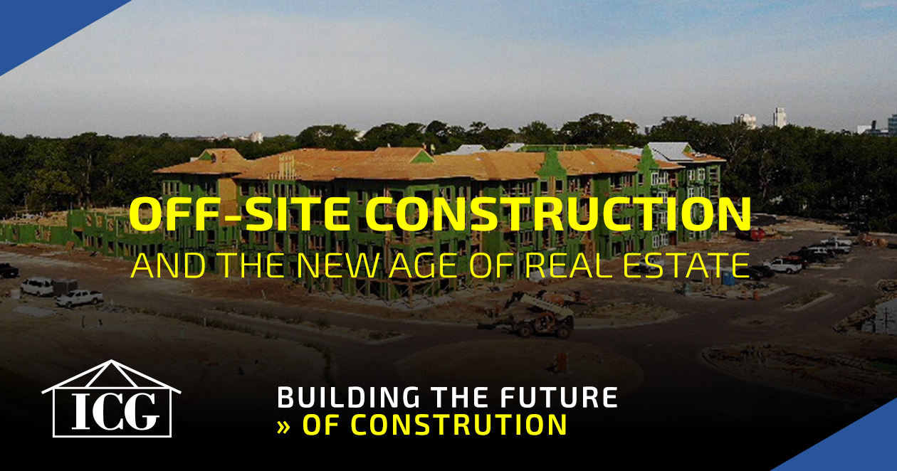 OFF-SITE CONSTRUCTION AND THE NEW AGE OF REAL ESTATE